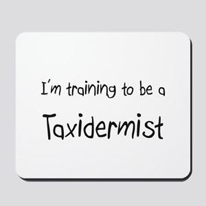 I'm training to be a Taxidermist Mousepad
