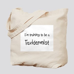 I'm training to be a Taxidermist Tote Bag