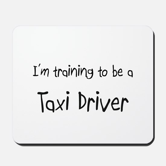 I'm training to be a Taxi Driver Mousepad