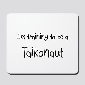 I'm training to be a Taikonaut Mousepad