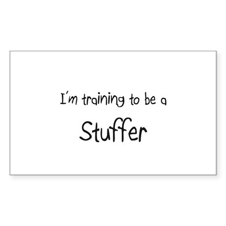 I'm training to be a Stuffer Rectangle Sticker