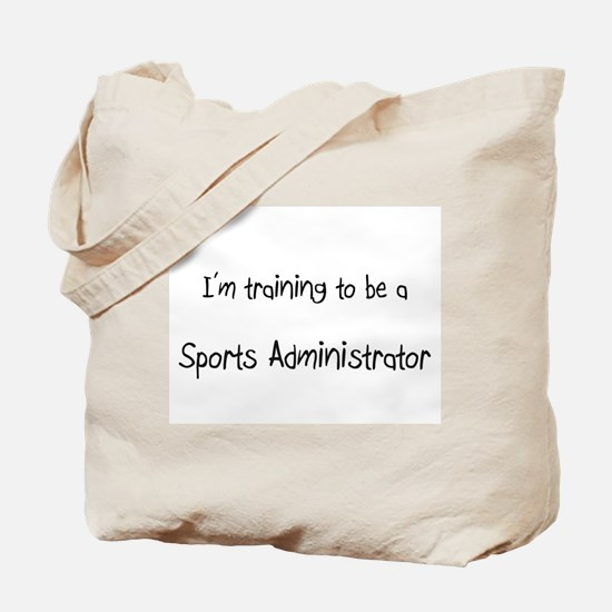 I'm training to be a Sports Administrator Tote Bag