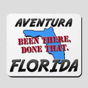 aventura florida - been there, done that Mousepad