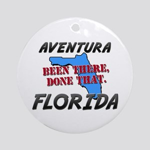 aventura florida - been there, done that Ornament