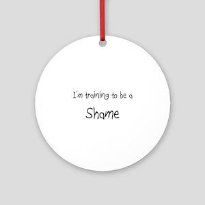 I'm training to be a Shame Ornament (Round)