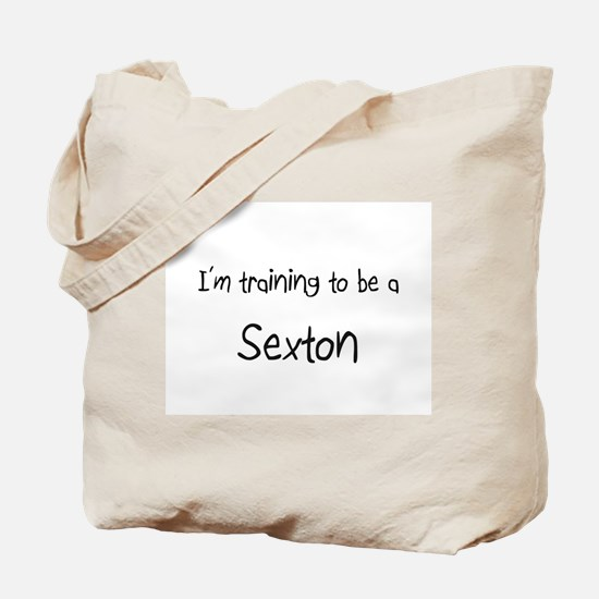 I'm training to be a Sexton Tote Bag