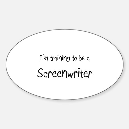 I'm training to be a Screenwriter Oval Decal