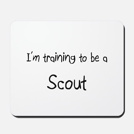 I'm training to be a Scout Mousepad