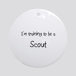 I'm training to be a Scout Ornament (Round)