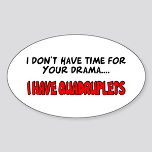 Time for drama I have quads Oval Sticker