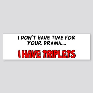 Time for drama I have triplets Bumper Sticker