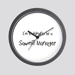 I'm training to be a Sawmill Manager Wall Clock
