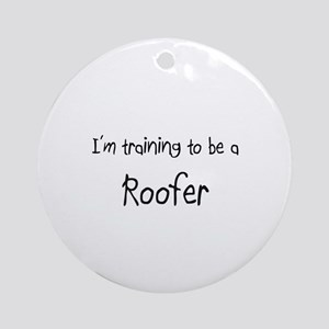I'm training to be a Roofer Ornament (Round)