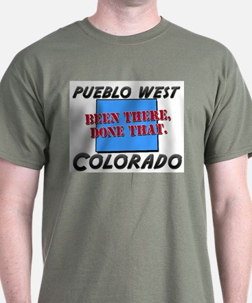 pueblo west colorado - been there, done that T-Shirt