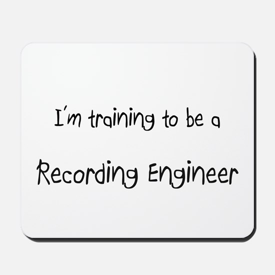 I'm training to be a Recording Engineer Mousepad