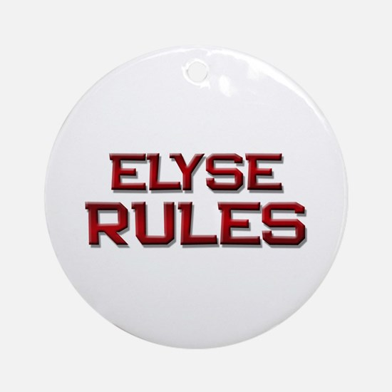 elyse rules Ornament (Round)