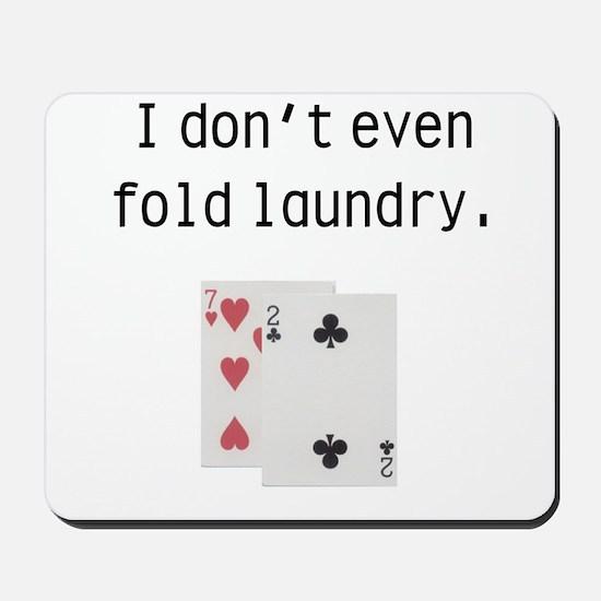 I Don't Even Fold Laundry Mousepad