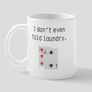 I Don't Even Fold Laundry Mug