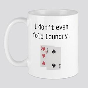 I Don't Even Fold Laundry Mug