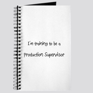 I'm training to be a Production Supervisor Journal