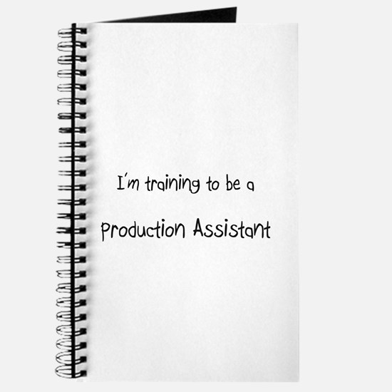 I'm training to be a Production Assistant Journal