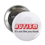 """Autism Not Like U Think 2.25"""" Button"""