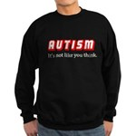 Autism Not Like U Think Sweatshirt (dark)