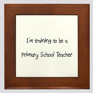 I'm training to be a Primary School Teacher Framed