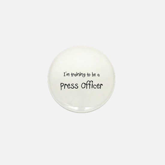 I'm training to be a Press Officer Mini Button