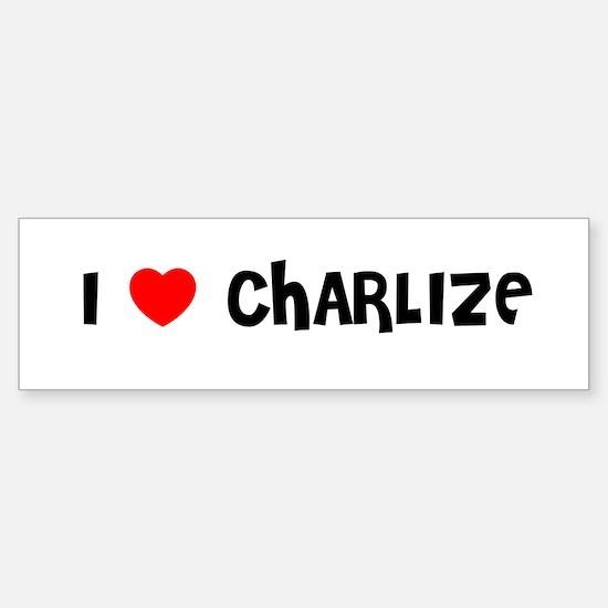 I LOVE CHARLIZE Bumper Bumper Bumper Sticker