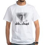 Shh... Chup! White T-Shirt