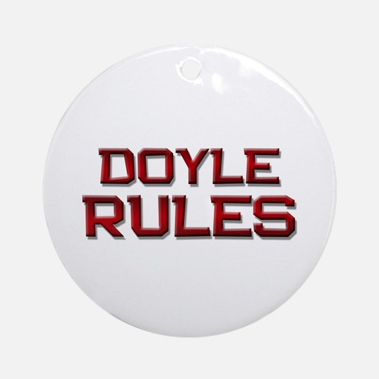 doyle rules Ornament (Round)