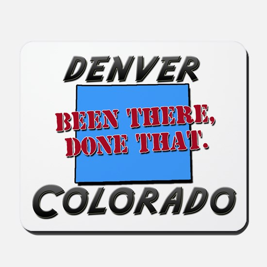 denver colorado - been there, done that Mousepad