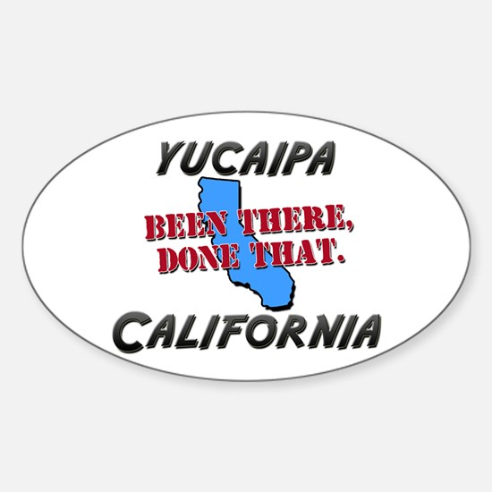 yucaipa california - been there, done that Decal