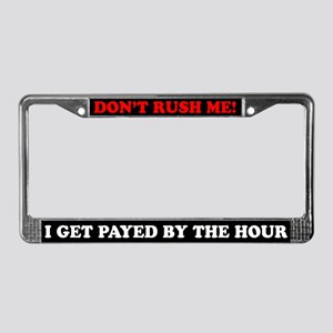 Don't rush me... License Plate Frame