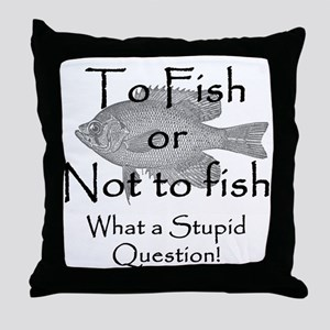 To Fish or Not to Fish Throw Pillow