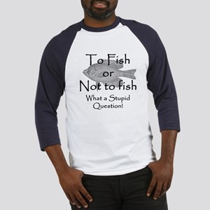 To Fish or Not to Fish Baseball Jersey