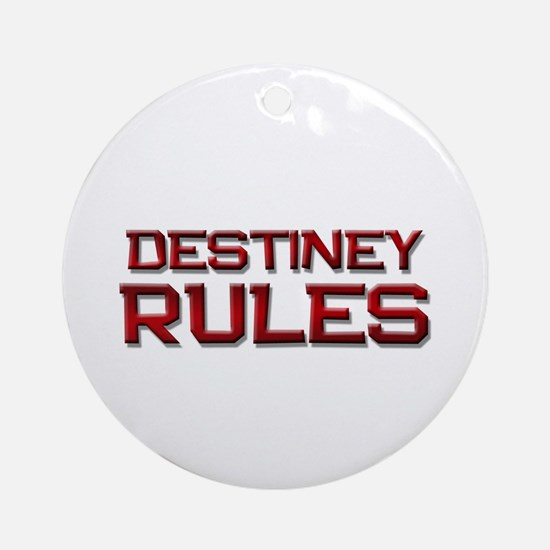 destiney rules Ornament (Round)