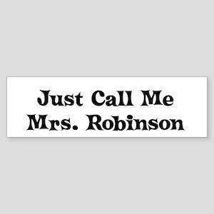 Just Call Me Mrs. Robinson Bumper Sticker