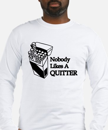 Nobody Likes A Quitter Long Sleeve T-Shirt