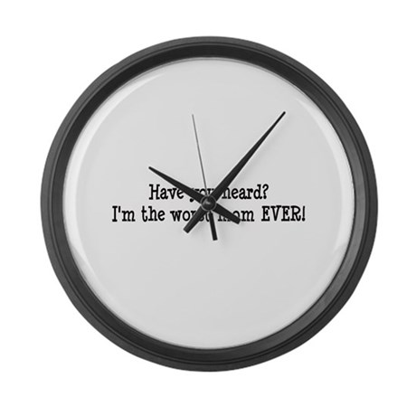 Worst Mom Ever Large Wall Clock