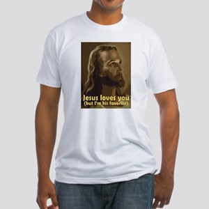 Jesus Loves You, But I'm His  Fitted T-Shirt