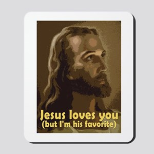 Jesus Loves You, But I'm His  Mousepad