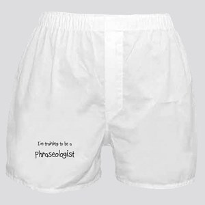 I'm training to be a Phraseologist Boxer Shorts