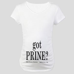 Got Prine? Maternity T-Shirt