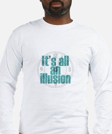 IT'S ALL AN ILLUSION Long Sleeve T-Shirt