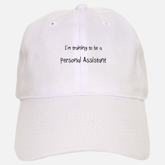 I'm training to be a Personal Assistant Baseball Baseball Cap
