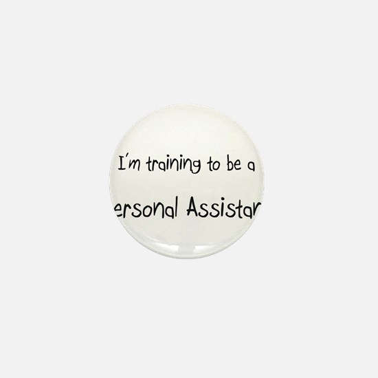 I'm training to be a Personal Assistant Mini Butto