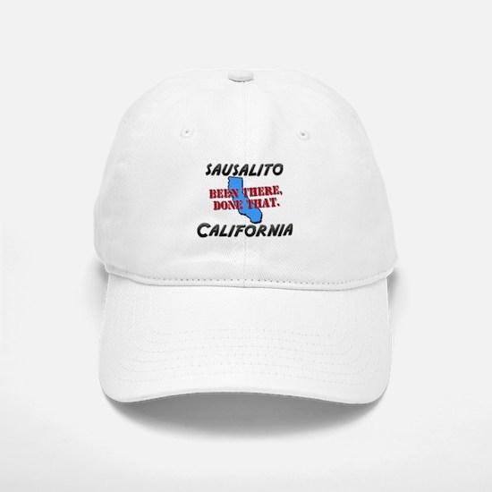 sausalito california - been there, done that Baseball Baseball Cap