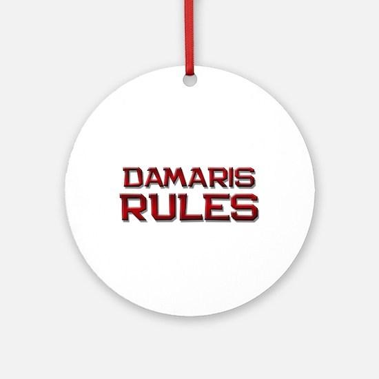 damaris rules Ornament (Round)